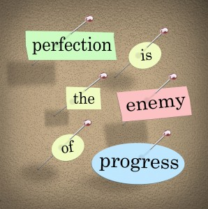 Perfectionism is the Enemy of Progress
